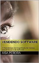 VENDENDO SOFTWARE (ENGENHARIA DE VENDAS LIVRO 1) (PORTUGUESE EDITION)