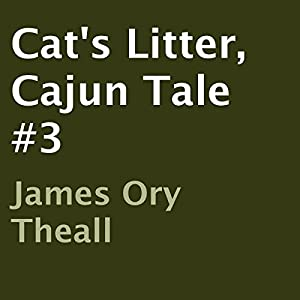 Cat's Litter: Cajun Tale, Book 3 | [James Ory Theall]