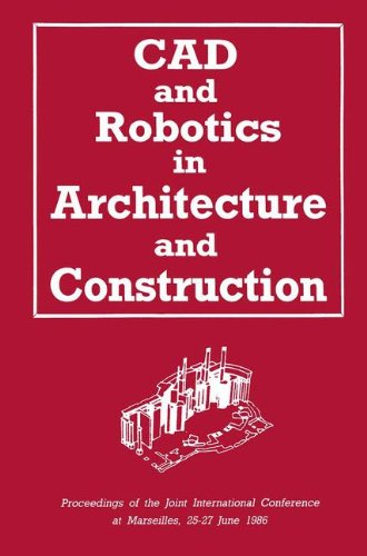Computer Aided Design and Robotics in Architecture and Construction 1986: International Conference Proceedings