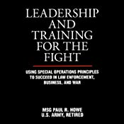 Leadership and Training for the Fight: A Few Thoughts on Leadership and Training from a Former Special Operations Soldier | [Paul R. Howe]