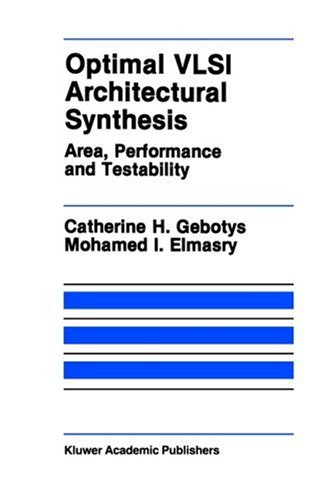 Optimal VLSI Architectural Synthesis: Area, Performance and Testability (The Springer International Series in Engineerin
