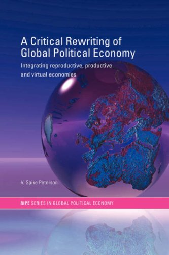 A Critical Rewriting of Global Political Economy: Integrating Reproductive, Productive and Virtual Economies (RIPE Series in Global Political Economy)