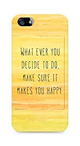 AMEZ whatever you decide to do it happy Back Cover For Apple iPhone 5s