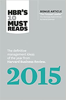HBR's 10 Must Reads 2015: The Definitive Management Ideas Of The Year From Harvard Business Review (with Bonus Article The Focused Leader, The ... By Daniel Goleman)(HBR