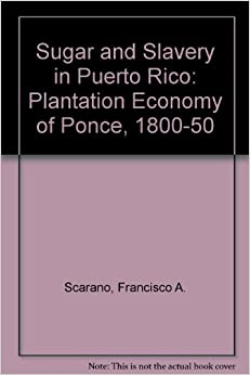 Sugar and Slavery in Puerto Rico: The Plantation Economy ...