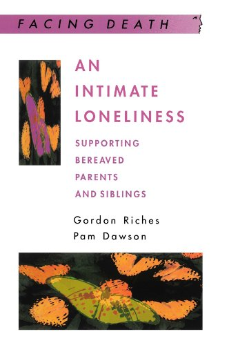 An Intimate Loneliness: Supporting Bereaved Parents and Siblings (Facing Death)