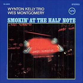 Smokin' At The A Half Note - Wynton Kelly Trio &amp; Wes Montgomery by Winton Kelly Trio and Wes Montgomery