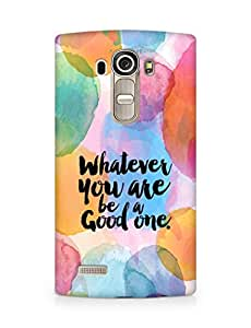 Amez Whatever you are Be a Good One Back Cover For LG G4