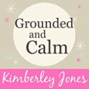 Grounded and Calm: A Guided Energy Meditation by Kimberley Jones | [Kimberley Jones]