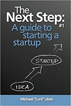 The Next Step: A Guide To Starting A Startup (Volume 1)