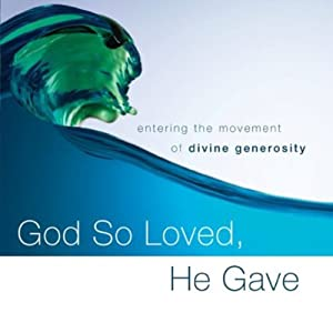 God So Loved, He Gave: Entering the Movement of Divine Generosity | [Kelly M. Kapic, Justin L. Borger]