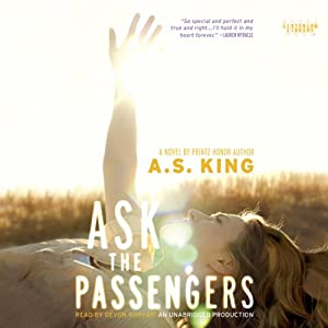Ask the Passengers | [A. S. King]