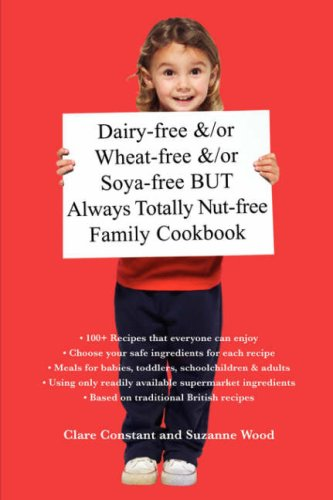 Dairy-free &/or Wheat-free &/or Soya-free BUT Always Totally Nut-free Family Cookbook