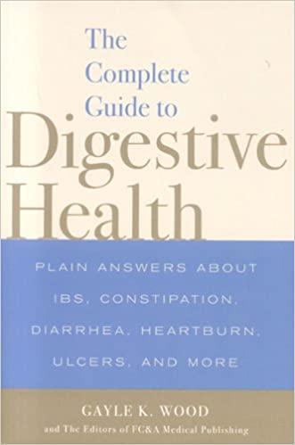 The Complete Guide to Digestive Health: Plain Answers About IBS, Constipation, Diarrhea, Heartburn, Ulcers, and More