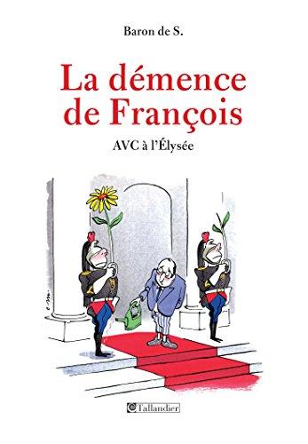 La Démence de François: AVC à l'Élysée