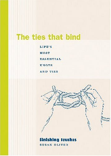 The Ties That Bind: Life's Most Essential Knots and Ties (Finishing Touches)