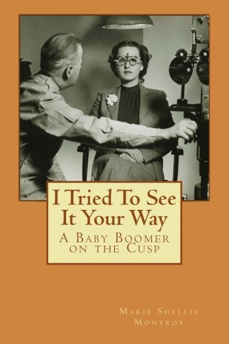 I Tried To See It Your Way: A Baby Boomer on the Cusp PDF