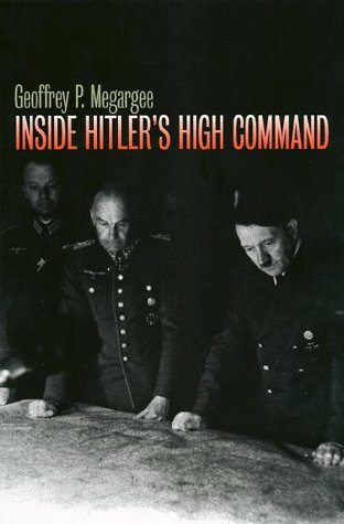 Inside Hitlers High Command, GEOFFREY P. MEGARGEE, WILLIAMSON MURRAY