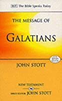 The Message of Galatians: Only One Way: With Study Guide (The Bible Speaks Today)