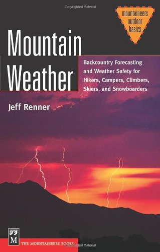 Mountain Weather Backcountry Forecasting And Weather Safety For Hikers Campers Climbers Skiers and Snowboarders089886836X