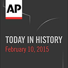 Today in History: February 10, 2016 Radio/TV Program by  Associated Press Narrated by Camille Bohannon
