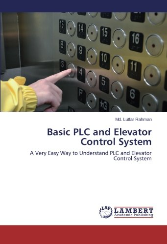 Basic PLC and Elevator Control System: A Very Easy Way to Understand PLC and Elevator Control System PDF