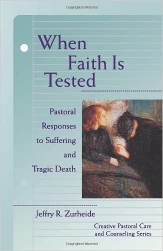 When Faith is Tested (Creative Pastoral Care and Counseling) (Creative Pastoral Care & Counseling)