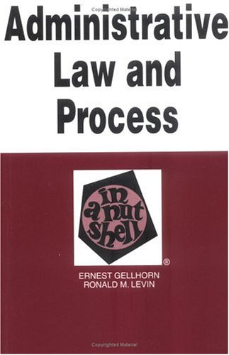 Administrative Law and Process in a Nutshell (Nutshell Series), Ernest Gellhorn, Ronald M. Levin