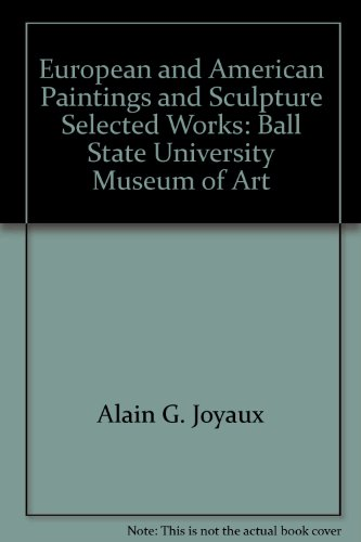 European and American Paintings and Sculpture, Selected Works: Ball State University Museum of Art