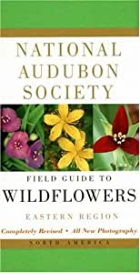 National Audubon Society Field Guide to North American Wildflowers--E: Eastern Region - Revised Edition (National Audubon Society Field Guides (Paperback))