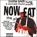 Brotha Lynch Hung Presents: Now Eat: Album ~ Various Artists