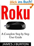 Roku: A Complete Step by Step User Gu...