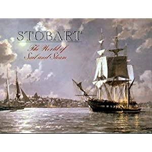 Stobart: The World of Sail and Steam John Stobart and M. Melissa Wolfe