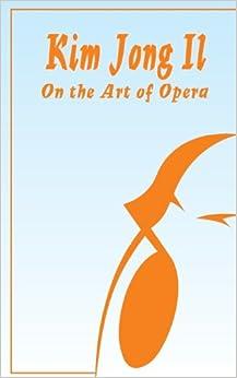 On the Art of Opera: Kim Jong-il: 9780898752038: Amazon.com: Books