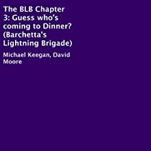 The BLB Chapter 3: Guess Who's Coming to Dinner? (       UNABRIDGED) by Michael Keegan, David Moore Narrated by Christopher Hudspeth
