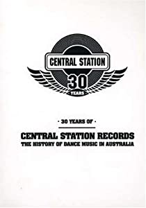 30 Years of Central Station: The History of Dance Music in Australia