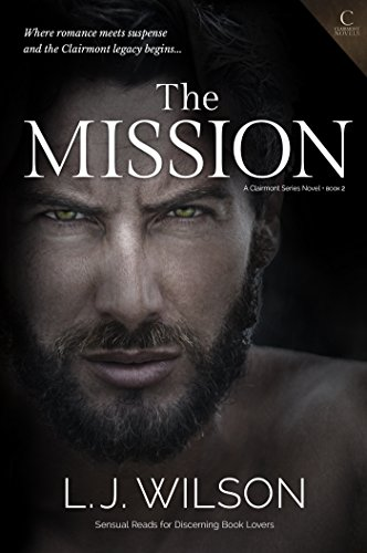 A harrowing, thrill-ride of a love story… And it won't cost you a cent!  The Mission (Clairmont Series Novel Book 2) by L.J. Wilson