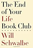 By Will Schwalbe The End of Your Life Book Club (1st Edition)