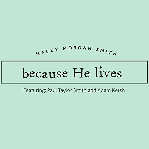 Because He Lives (feat. Paul Taylor Smith & Adam Kersh)