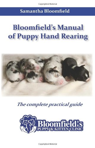 Bloomfield's Manual of Puppy Hand Rearing: The Complete Practical Guide: 1