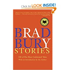 Bradbury Stories: 100 of His Most Celebrated Tales by Ray Bradbury