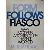 Form Follows Fiasco: Why Modern Architecture Hasn't Worked (0316099392) by Blake, Peter