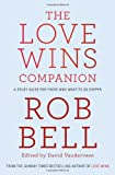 The Love Wins Companion: A Study Guide for Those Who Want to Go Deeper (0007464290) by Bell, Rob