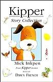 The Kipper Story Collection: Kipper, Kipper's Birthday, Kipper's Toybox & Kipper's Snowy Day. Read by Dawn French. Mick Inkpen