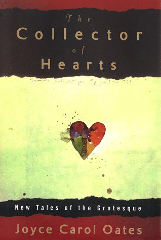 Collector of Hearts : New Tales of the Grotesque, JOYCE CAROL OATES