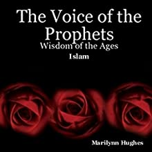 The Voice of the Prophets: Wisdom of the Ages, Islam (       UNABRIDGED) by Marilynn Hughes Narrated by Jay Mawhinney