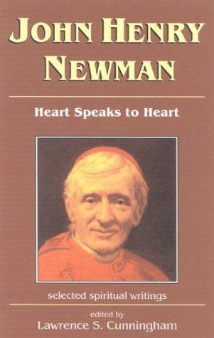 John Henry Newman: Heart Speaks to Heart, Lawrence S. Cunningham