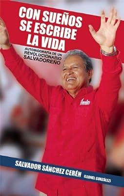 Con sueños  se escribe la vida (edicion ampliada): Autobiografía de un revolucionario salvadoreño  (Spanish Edition)