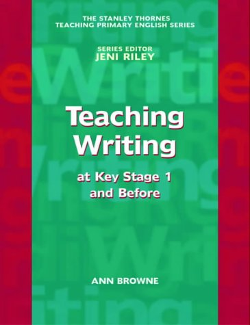 The Stanley Thornes Teaching Primary English Series - Teaching Writing at Key Stage 1 and Before