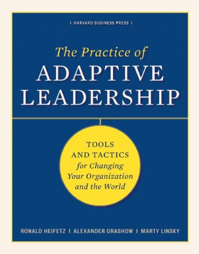 The Practice of Adaptive Leadership: Tools and Tactics...
